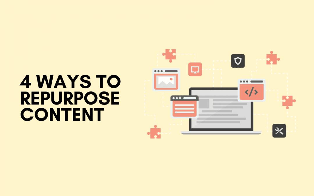 4 Ways To Repurpose Content
