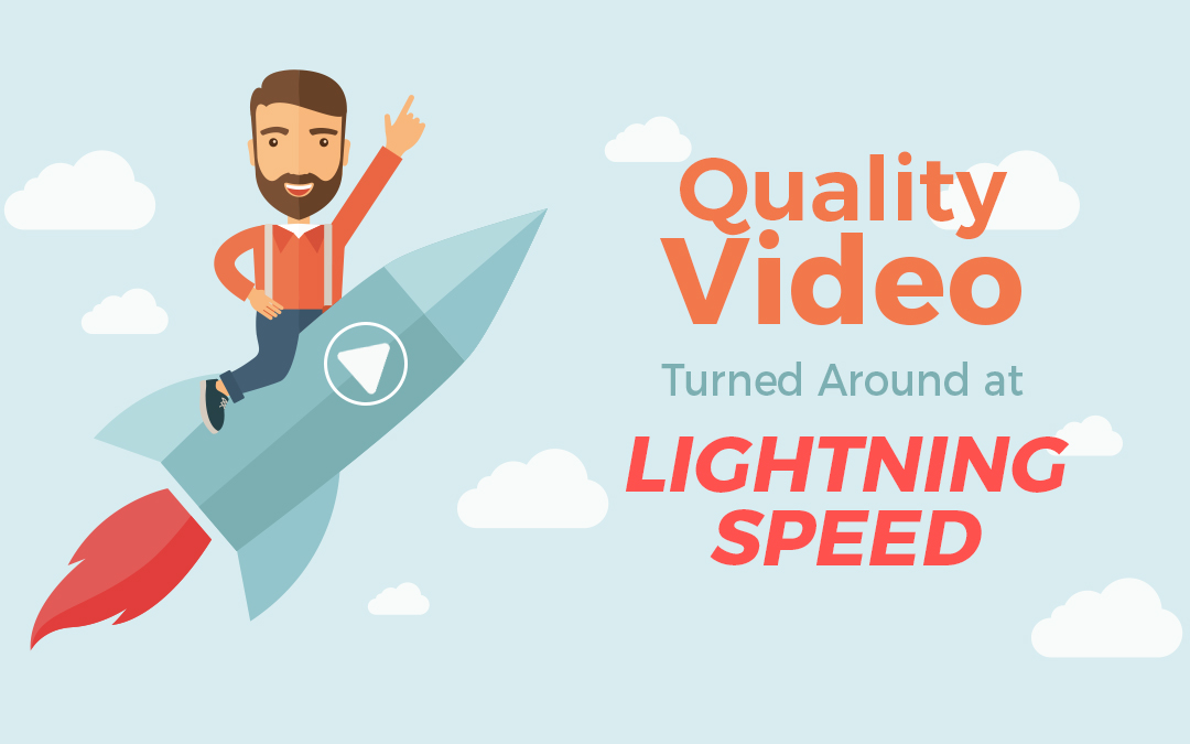Quality Video at Lightning Speed