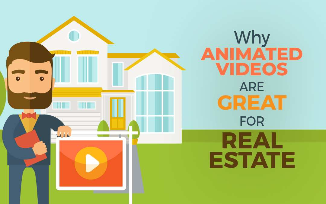 Why-Animated-Videos-Are-Great-For-Realestate, animation and video production, video services, social media strategy