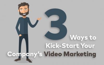 3 Ways to Kick-Start Your Company's Video Marketing